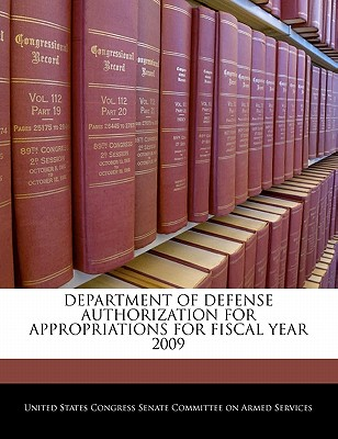 Department of Defense Authorization for Appropriations for Fiscal Year 2009 - United States Congress Senate Committee (Creator)