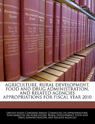 Agriculture, Rural Development, Food and Drug Administration, and Related Agencies Appropriations for Fiscal Year 2010 - United States Congress Senate Committee (Creator)