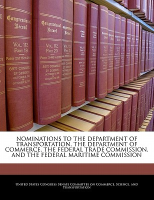 Nominations to the Department of Transportation, the Department of Commerce, the Federal Trade Commission, and the Federal Maritime Commission - United States Congress Senate Committee (Creator)