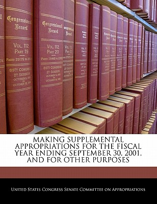 Making Supplemental Appropriations for the Fiscal Year Ending September 30, 2001, and for Other Purposes - United States Congress Senate Committee (Creator)
