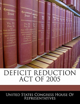 Deficit Reduction Act of 2005 - United States Congress House of Represen (Creator)