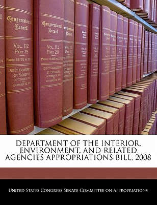Department of the Interior, Environment, and Related Agencies Appropriations Bill, 2008 - United States Congress Senate Committee (Creator)