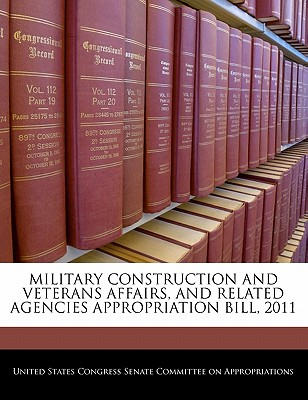 Military Construction and Veterans Affairs, and Related Agencies Appropriation Bill, 2011 - United States Congress Senate Committee (Creator)
