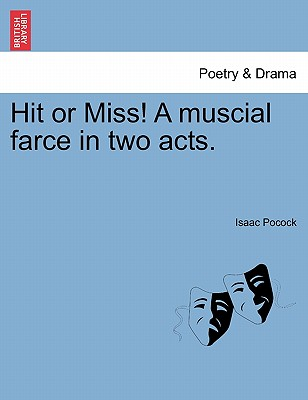 Hit or Miss! a Muscial Farce in Two Acts. - Pocock, Isaac