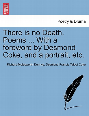 There Is No Death. Poems ... with a Foreword by Desmond Coke, and a Portrait, Etc. - Dennys, Richard Molesworth, and Coke, Desmond Francis Talbot