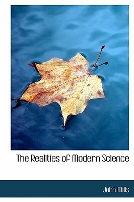 The Realities of Modern Science - Mills, John