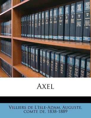 Axel - Villiers De L'isle-Adam, Auguste