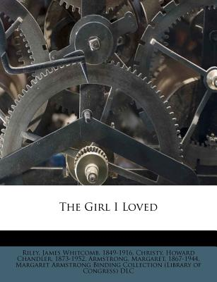 The Girl I Loved - Armstrong, Margaret, and Riley, James Whitcomb (Creator), and Christy, Howard Chandler 1873 (Creator)
