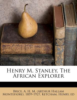 Henry M. Stanley, the African Explorer - Ed, Ketcham Henry, and Brice, A H M (Creator)