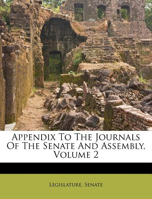 Appendix to the Journals of the Senate and Assembly, Volume 2 - Senate, and Legislature (Creator)