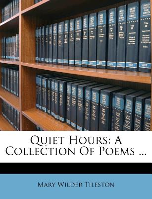 Quiet Hours. a Collection of Poems - Tileston, Mary Wilder (Creator)