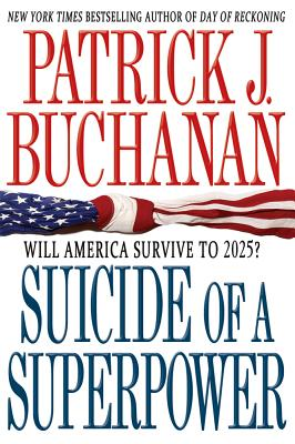 Suicide of a Superpower: Will America Survive to 2025? - Buchanan, Patrick J