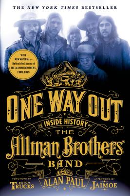 One Way Out: The Inside History of the Allman Brothers Band - Paul, Alan, and Jaimoe (Afterword by), and Trucks, Butch (Foreword by)