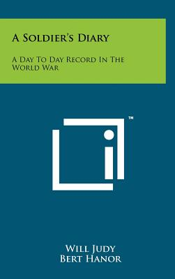 A Soldier's Diary: A Day to Day Record in the World War - Judy, Will