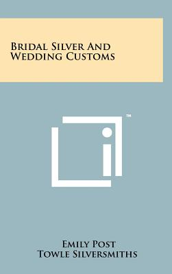 Bridal Silver and Wedding Customs - Post, Emily, and Towle Silversmiths (Foreword by)