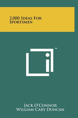 2,000 Ideas for Sportsmen - O'Connor, Jack, and Duncan, William Cary, and Decker, Maurice H