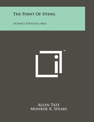 The Point of Dying: Donne's Virtuous Men - Tate, Allen, and Spears, Monroe K (Editor)