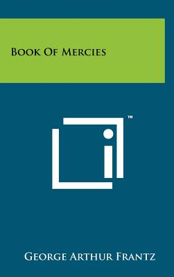 Book of Mercies - Frantz, George Arthur