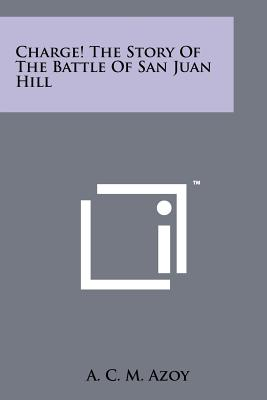 Charge! the Story of the Battle of San Juan Hill - Azoy, A C M