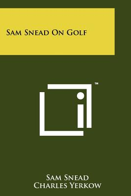 Sam Snead on Golf - Snead, Sam, and Fraley, Oscar (Foreword by)