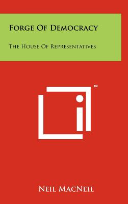 Forge of Democracy: The House of Representatives - MacNeil, Neil