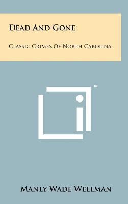 Dead and Gone: Classic Crimes of North Carolina - Wellman, Manly Wade