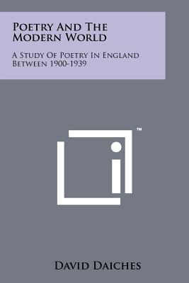 Poetry and the Modern World: A Study of Poetry in England Between 1900-1939 - Daiches, David