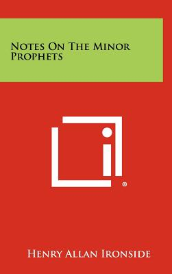 Notes on the Minor Prophets - Ironside, Henry Allan