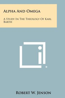 Alpha and Omega: A Study in the Theology of Karl Barth - Jenson, Robert W