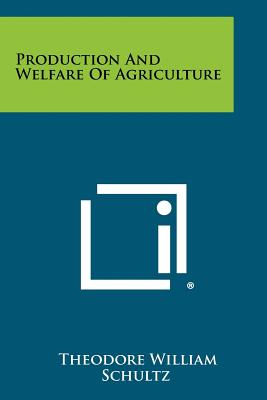 Production and Welfare of Agriculture - Schultz, Theodore William