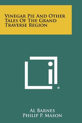Vinegar Pie and Other Tales of the Grand Traverse Region - Barnes, Al, and Mason, Philip P (Foreword by), and Bonisteel, Roscoe O (Introduction by)