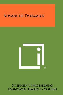 Advanced Dynamics - Timoshenko, Stephen, and Young, Donovan Harold