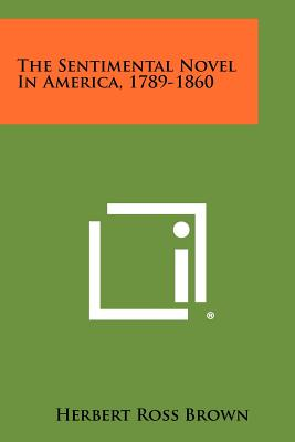 The Sentimental Novel in America, 1789-1860 - Brown, Herbert Ross