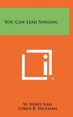 You Can Lead Singing - Sims, W Hines, and Williams, Loren R (Editor)