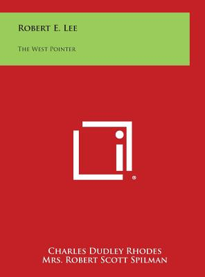 Robert E. Lee: The West Pointer - Rhodes, Charles Dudley