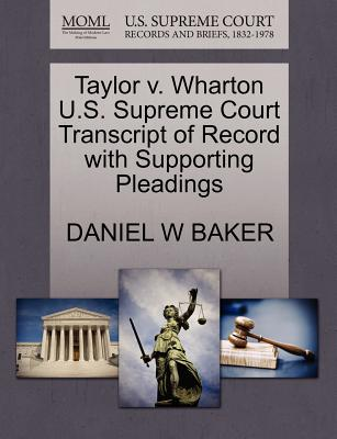 Taylor V. Wharton U.S. Supreme Court Transcript of Record with Supporting Pleadings - Baker, Daniel W