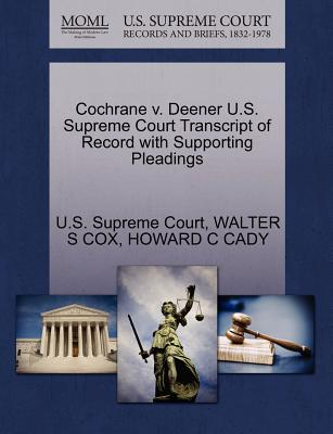 Cochrane V. Deener U.S. Supreme Court Transcript of Record with Supporting Pleadings - Cox, Walter S, and Cady, Howard C, and U S Supreme Court (Creator)