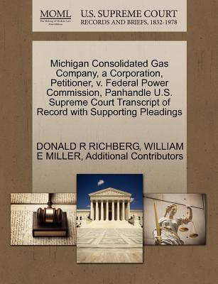 Michigan Consolidated Gas Company, a Corporation, Petitioner, V. Federal Power Commission, Panhandle U.S. Supreme Court Transcript of Record with Supporting Pleadings - Richberg, Donald R, and Miller, William E, and Additional Contributors