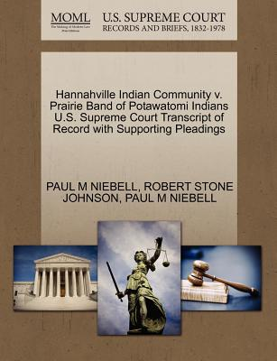 Hannahville Indian Community V. Prairie Band of Potawatomi Indians U.S. Supreme Court Transcript of Record with Supporting Pleadings - Niebell, Paul M, and Johnson, Robert Stone