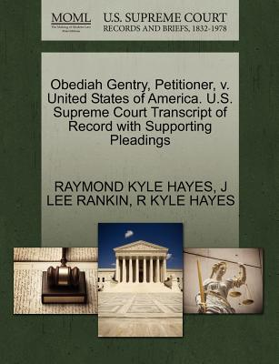 Obediah Gentry, Petitioner, V. United States of America. U.S. Supreme Court Transcript of Record with Supporting Pleadings - Hayes, Raymond Kyle, and Rankin, J Lee