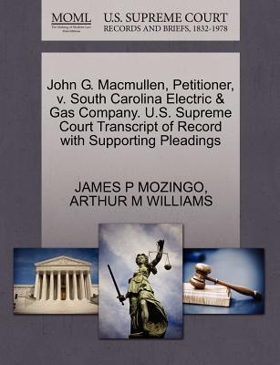 John G. MacMullen, Petitioner, V. South Carolina Electric & Gas Company. U.S. Supreme Court Transcript of Record with Supporting Pleadings - Mozingo, James P, and Williams, Arthur M