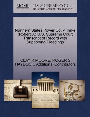 Northern States Power Co. V. Ihrke (Robert J.) U.S. Supreme Court Transcript of Record with Supporting Pleadings - Moore, Clay R, and Haydock, Roger S, and Additional Contributors