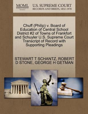 Chuff (Philip) V. Board of Education of Central School District #2 of Towns of Frankfort and Schuyler U.S. Supreme Court Transcript of Record with Supporting Pleadings - Schantz, Stewart T, and Stone, Robert D, and Getman, George H