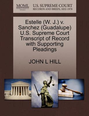Estelle (W. J.) V. Sanchez (Guadalupe) U.S. Supreme Court Transcript of Record with Supporting Pleadings - Hill, John L