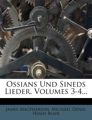 Ossians Und Sineds Lieder, Volumes 3-4... - MacPherson, James, and Denis, Michael, and Blair, Hugh