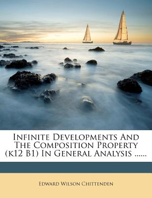 Infinite Developments and the Composition Property (K12 B1) in General Analysis ...... - Chittenden, Edward Wilson
