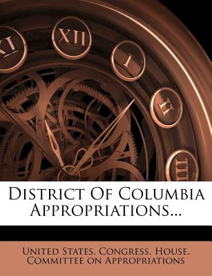 District of Columbia Appropriations - United States Congress House Committe (Creator)