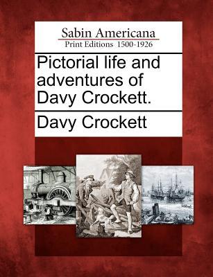 Pictorial Life and Adventures of Davy Crockett. - Crockett, David