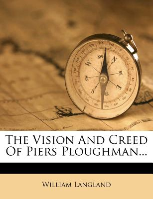 The Vision and Creed of Piers Ploughman - Langland, William, Professor