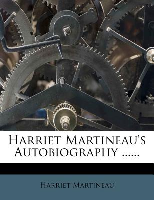 Harriet Martineau's Autobiography - Martineau, Harriet